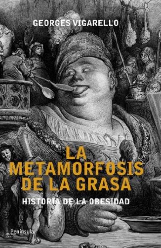 Las metamorfosis de la grasa: Historia de la obesidad. Desde la Edad Media al siglo XX (ATALAYA)