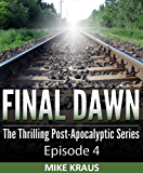 Final Dawn: Episode 4 (The Thrilling Post-Apocalyptic Series)