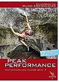 Peak Performance: Klettertechnik und Klettertraining von A - Z