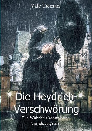 Preisvergleich Produktbild Die Heydrich-Verschwörung: Die Vergangenheit kennt keine Verjährungsfrist