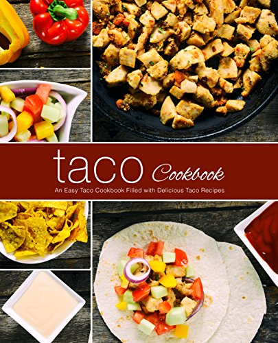 Taco Cookbook: An Easy Taco Cookbook Filled with Delicious Taco Recipes (English Edition)