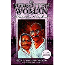 The Forgotten Woman: The Untold Story of Kastur, Wife of Mahatma Gandhi: The Untold Story of Kastur Gandhi