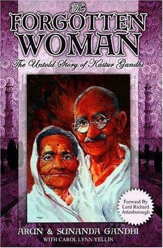 The Forgotten Woman: The Untold Story of Kastur Gandhi, Wife of Mahatma Gandhi