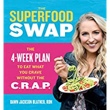 The Superfood Swap: The 4-Week Plan to Eat What You Crave Without the C.R.A.P.