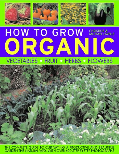 How to Grow Organic Vegetables, Fruit, Herbs and Flowers: The Complete Guide to Cultivating a Productive and Beautiful Garden the Natural Way, with Over 600 Step-by-step Photographs (How to Grow...)