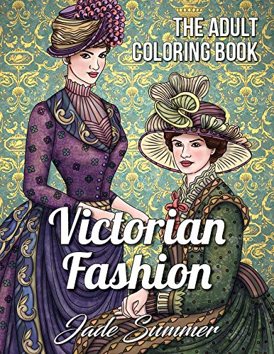 Victorian Fashion: An Adult Coloring Book with Beautiful Vintage Dresses, Historical Fashion Designs, and Relaxing Floral Patterns por Jade Summer