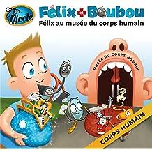 Félix au musée du corps humain: Corps humain (Félix et Boubou) (French Edition)