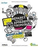 Telecharger Livres Reparez vous meme vos appareils electroniques Smartphones televiseurs consoles de jeux ordinateurs chaines hi fi (PDF,EPUB,MOBI) gratuits en Francaise