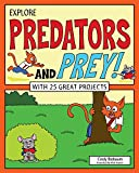 Explore Predators and Prey!: With 25 Great Projects (Explore Your World)