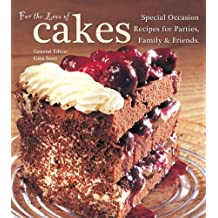 For The Love of Cakes: Special Occasion Recipes for Parties, Family & Friends