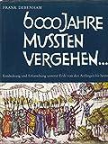 6000 Jahre mußten vergehen.. - Entdeckung und Erforschung unserer Erde von den Anfängen bis heute - Texte von & über: A - v - Humboldt, D - Livingstone u.v.a. - FRANK. DEBENHAM