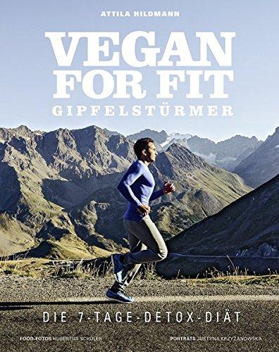 Wirksame Diät (Vegan for Fit Gipfelstürmer - Die 7-Tage-Detox-Diät (Vegane Kochbücher von Attila Hildmann))
