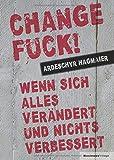 Change Fuck!: Wenn sich alles verändert und nichts verbessert