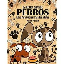 Perros Libro Para Colorear Para Los Adultos (En Letra Grande)  (El alivio de