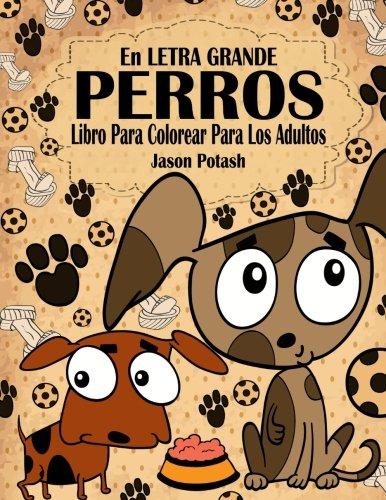 Perros Libro Para Colorear Para Los Adultos (En Letra Grande) (El alivio de tensión para adultos para colorear)