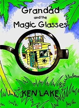 GRANDAD AND THE MAGIC GLASSES (The Grandad Series Book 1) by [Lake, Ken]