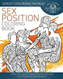 Sex Position Coloring Book: A Dirty, Rude, Sexual and Kinky Adult Coloring Book of 40 Zentangle Sex Position Designs: Volume 1