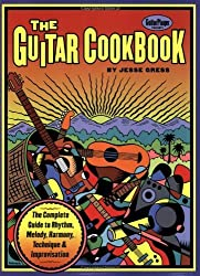 The Guitar Cookbook: The Complete Guide to Rhythm, Melody, Harmony, Technique & Improvisation by Gress, Jesse (2001)