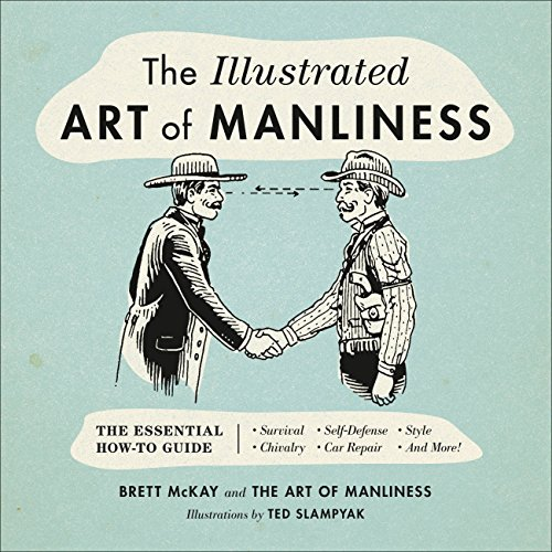 The Illustrated Art of Manliness: The Essential How-To Guide: Survival • Chivalry • Self-Defense • Style • Car Repair • And More! (English Edition) por Brett McKay