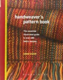 Handweaver's Pattern Book: the essential Illustrated guide to Over 600 Fabric Weaves: An Illustrated Reference to Over 600 Fabric Weaves