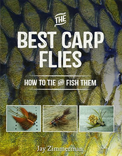 The Best Carp Flies: How to Tie and Fish Them di Jay Zimmerman