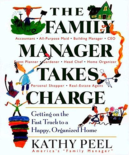 The Family Manager Takes Charge: Getting on the Fast Track to a Happy, Organized Home - Home Peel