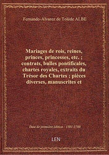 Mariages de rois, reines, princes, princesses, etc. ; contrats, bulles pontificales, chartes royales
