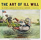 The Art of Ill Will: The Story of American Political Cartoons by Donald Dewey (2007-10-15)