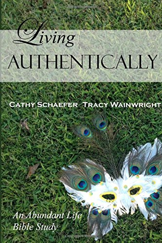Living Authentically (An Abundant Life Bible Study)