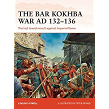 The Bar Kokhba War AD 132-136: The last Jewish revolt against Imperial Rome (Campaign)