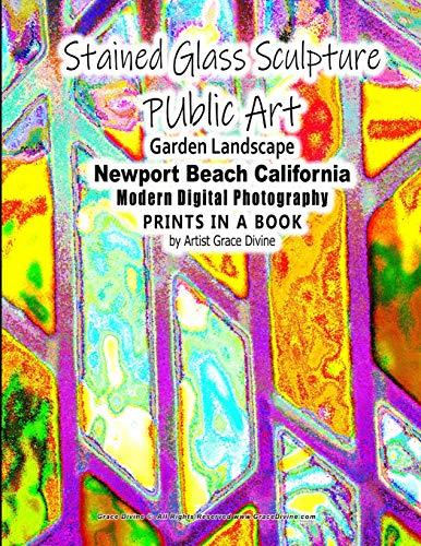 Matchstick Garden (Stained Glass Sculpture PUblic Art Garden Landscape Newport Beach California Modern Digital Photography PRINTS IN A BOOK by Artist Grace Divine)