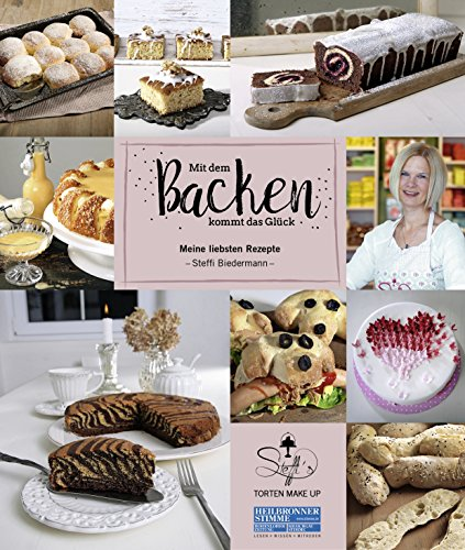 Mit dem Backen kommt das Glück: Meine liebsten Rezepte - Steffi Biedermann -