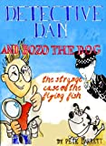 THE STRANGE CASE OF THE FLYING FISH: A Dingle-cum-Dozy's Top Amateur Crime Fighting Duo Investigation (DETECTIVE DAN AND BOZO THE DOG Book 5) (English Edition)