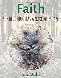 Faith: The hedgehog has a narrow escape: Volume 2 (U.K. mammals)