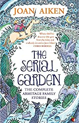 The Serial Garden: The Complete Armitage Family Stories (Virago Modern Classics)