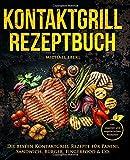 Kontaktgrill Rezeptbuch – Die besten Kontaktgrill Rezepte für Panini, Sandwich, Burger, Fingerfood & Co. – Inkl. veganen und vegetarischen Rezepten