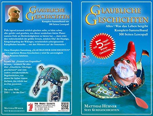 GLAUBLICHE GESCHICHTEN - Sammelband 01 + 02 + 03 .. plus Fünf ! nagelneue Bonus-Geschichten: Sexy Kurzgeschichten mit allem, was das Leben hergibt