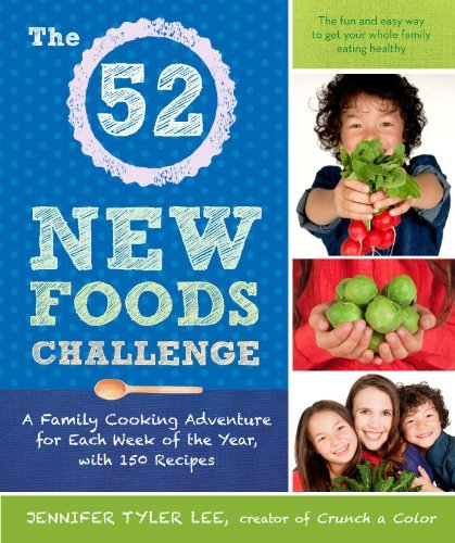 The 52 New Foods Challenge: A Family Cooking Adventure for Each Week of the Year, with 150 Recipes by Jennifer Tyler Lee (2014-11-04)