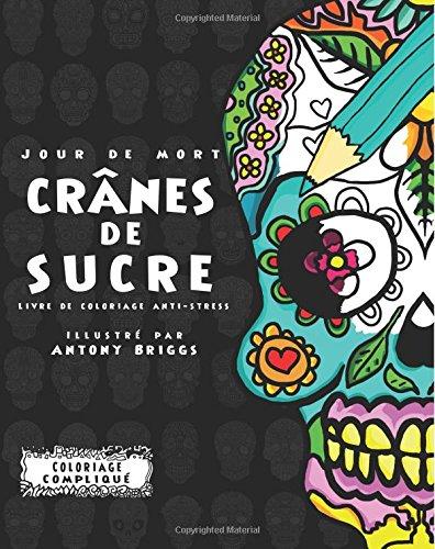 Jour de Mort : Crânes de Sucre: Livre de coloriage anti-stress (Coloriage Compliqué)