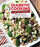 Diabetic Cooking for Beginners: Easy and Tasty Meals Appropriate for a Diabetes Diet -