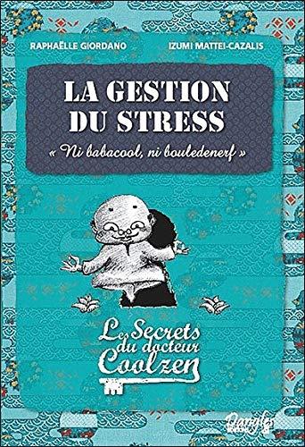 La gestion du stress - Les secrets du dr. Coolzen par Raphaëlle Giordano
