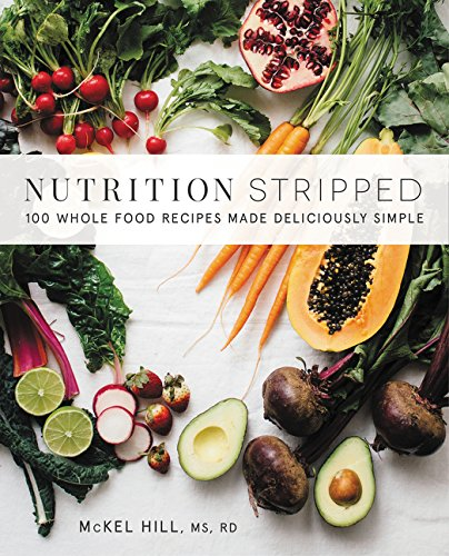 Nutrition Stripped: 100 Whole-Food Recipes Made Deliciously Simple par McKel Hill