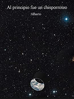 Al principio fue un chisporroteo (Spanish Edition) by [Santos, Alberto Rodríguez ]