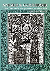 Angels and Goddesses: Celtic Christianity and Paganism in Ancient Britain