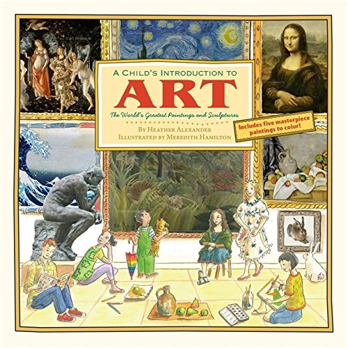Child's Introduction to Art: The World's Greatest Paintings and Sculptures by Heather Alexander (2014-05-20)