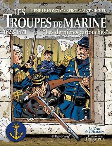 Les troupes de marine : Tome 1, Les dernieres cartouches 1622-1871 par René Le Honzec