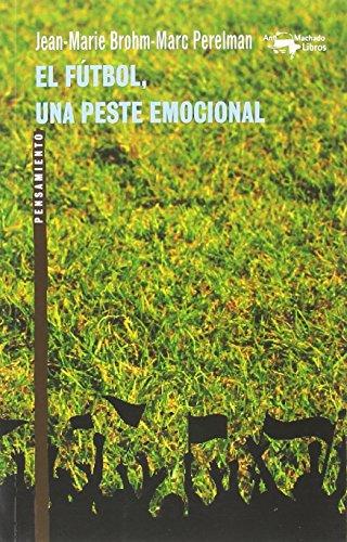 El fútbol, una peste emocional (A. Machado Libros) por Jean-Marie Brohm