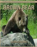 Brown Bear: Children's Book of Amazing Photos and Fun Facts about Brown Bear