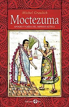 Moctezuma. Apogeo y caída del imperio azteca PDF Descarga gratuita