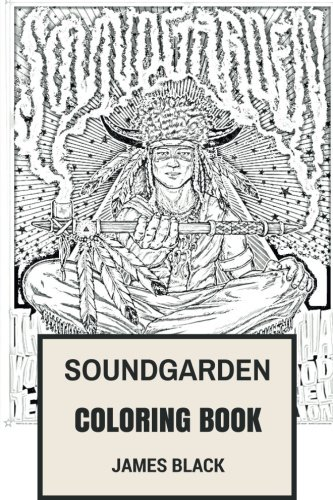 Soundgarden Coloring Book: American Grunge Pioneers and Alternative Rock Metal Chris Cornell and Kim Thayil Inspired Adult Coloring Book (Coloring Book for Adults) por James Black